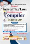 Indirect Tax Laws - A Quick Referencer Cum Compiler (GST, Customs and FTP) For CA (Final), CMA, CS and Other Professional Courses - [As Per New and Old Scheme]