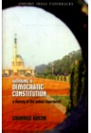Working A Democratic Constitution (A History of the Indian Experience)