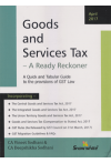 Goods and Services Tax - A Ready Reckoner (A Quick and Tabular Guide to the provisions of GST Law)